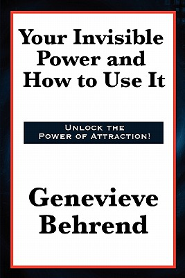 Your Invisible Power and How to Use It - Behrend, Genevieve