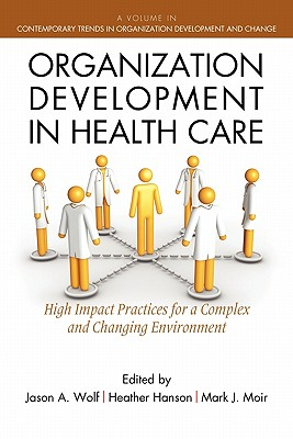 Organization Development in Healthcare: A Guide for Leaders - Wolf, Jason (Editor), and Hanson, Heather (Editor), and Moir, Mark J (Editor)