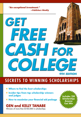 Get Free Cash for College: Secrets to Winning Scholarships - Tanabe, Gen, and Tanabe, Kelly