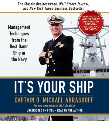 It's Your Ship: Management Techniques from the Best Damn Ship in the Navy - Abrashoff, D Michael, Captain (Read by)