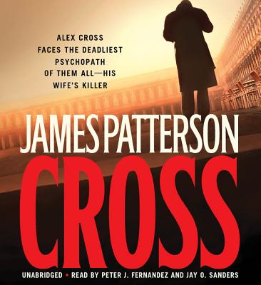 Alex Cross - Patterson, James, and Fernandez, Peter J (Read by), and Sanders, Jay O (Read by)