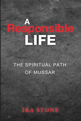 A Responsible Life: The Spiritual Path of Mussar - Stone, Ira