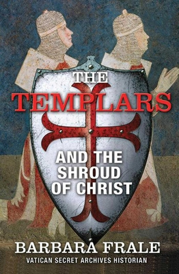 The Templars and the Shroud of Christ - Frale, Barbara