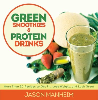 Green Smoothies & Protein Drinks - Manheim, Jason, and Quijano, Leo, II (Photographer)