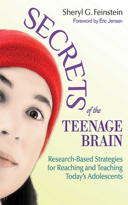 Secrets of the Teenage Brain: Research-Based Strategies for Reaching and Teaching Today's Adolescents - Feinstein, Sheryl G, and Jensen, Eric, Lieutenant Colonel (Foreword by)