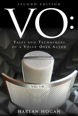 VO: Tales and Techniques of a Voice-Over Actor - Hogan, Harlan