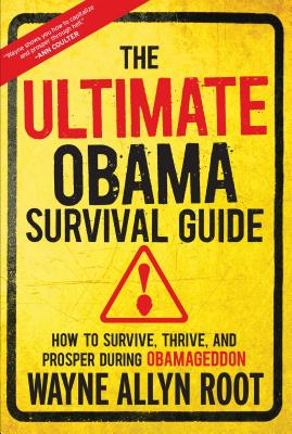 The Ultimate Obama Survival Guide: How to Survive, Thrive, and Prosper During Obamageddon - Root, Wayne Allyn