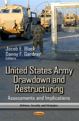 United States Army Drawdown and Restructuring: Assessments and Implications - Black, Jacob E. (Editor), and Gardner, Danny F. (Editor)