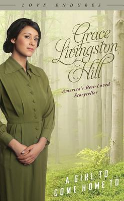 A Girl to Come Home to - Hill, Grace Livingston