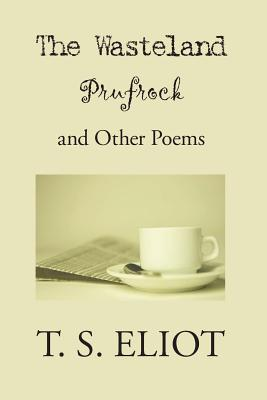 The Waste Land, Prufrock, and Other Poems - Eliot, T S