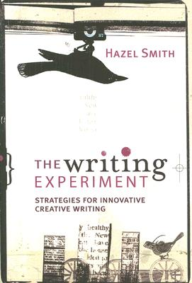 The Writing Experiment: Strategies for Innovative Creative Writing - Smith, Hazel, Professor