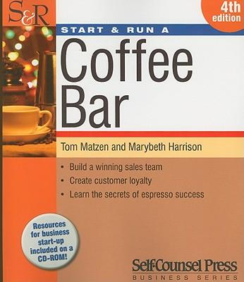 Start and Run a Coffee Bar - Matzen, Tom, and Harrison, Marybeth