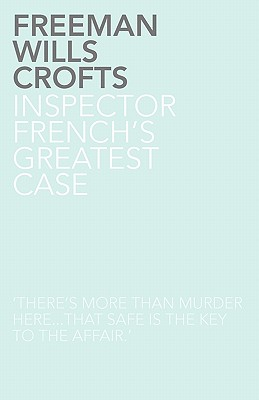 Inspector French's Greatest Case - Crofts, Freeman Wills