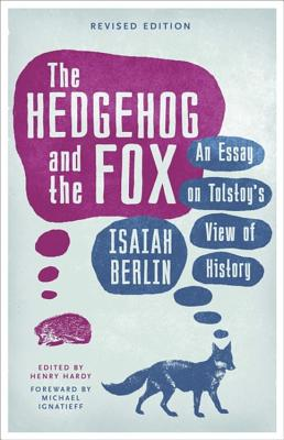The Hedgehog and the Fox: An Essay on Tolstoy's View of History - Berlin, Isaiah
