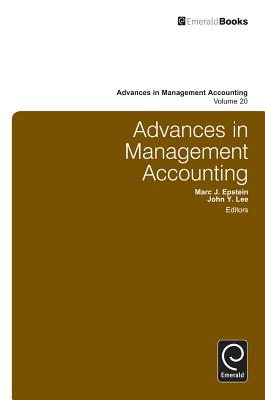 Advances in Management Accounting: Volume 20 - Lee, John Y. (Series edited by), and Epstein, Mark J. (Series edited by)