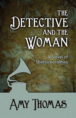 The Detective and the Woman: A Novel of Sherlock Holmes - Thomas, Amy