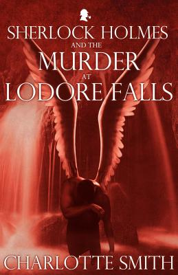 Sherlock Holmes and the Murder at Lodore Falls - Smith, Charlotte