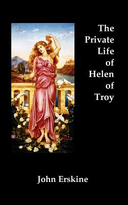 The Private Life of Helen of Troy - Erskine, John