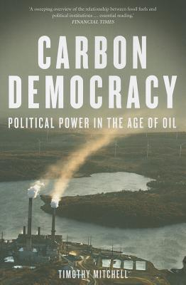 Carbon Democracy: Political Power in the Age of Oil - Mitchell, Timothy