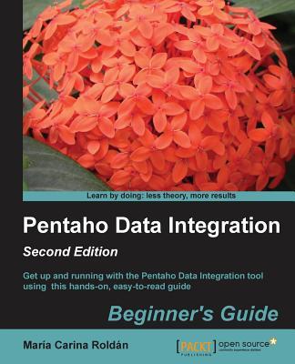 Pentaho Data Integration Beginner's Guide - Carina, Maria Roldan