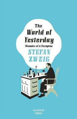 The World of Yesterday - Zweig, Stefan, and Bell, Anthea (Translated by), and Burton, Nathan (Designer)