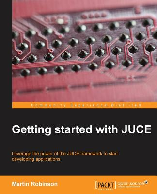 Getting Started with JUCE - Robinson, Martin