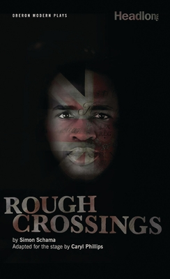 Rough Crossings - Schama, Simon, and Philips, Caryl (Adapted by)