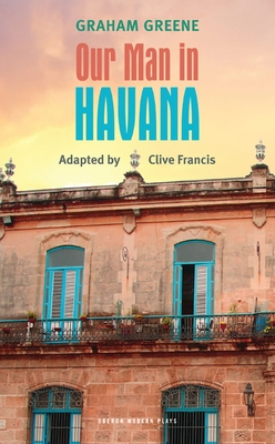 Our Man in Havana - Greene, Graham, and Francis, Clive (Adapted by)