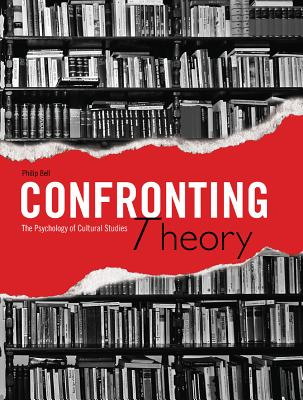 Confronting Theory: The Psychology of Cultural Studies - Bell, Philip