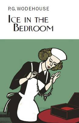Ice in the Bedroom - Wodehouse, P. G.