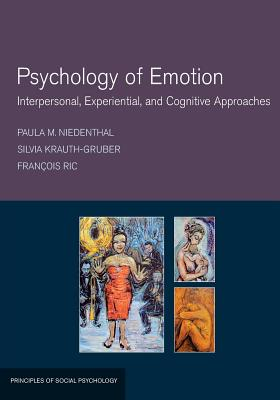 Psychology of Emotion: Interpersonal, Experiential, and Cognitive Approaches - Niedenthal, Paula M, and Krauth-Gruber, Silvia, and Ric, Francois