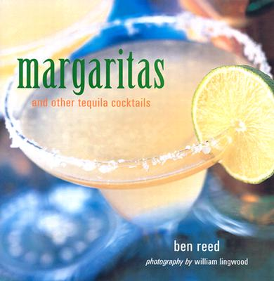 Margaritas and Other Tequila Cocktails - Reed, Ben, and Lingwood, William (Photographer)