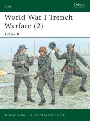 World War I Trench Warfare (2): 1916-18 - Bull, Stephen, and Hook, Adam (Illustrator), and Osprey Publishing (Creator)