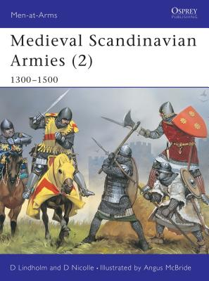 Medieval Scandinavian Armies (2): 1300-1500 - Lindholm, David, and Nicolle, David, Dr., and McBride, Angus (Illustrator)