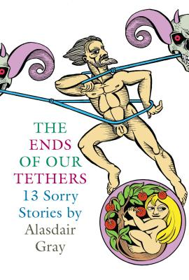 The Ends of Our Tethers: Thirteen Sorry Stories - Gray, Alasdair