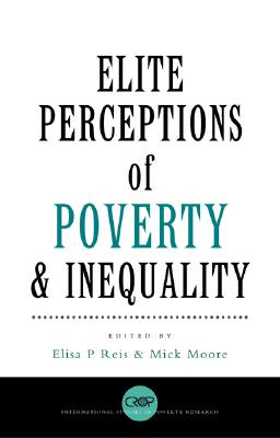Elite Perceptions of Poverty and Inequality - Reis, Elisa (Editor), and Moore, Michael Peter (Editor)