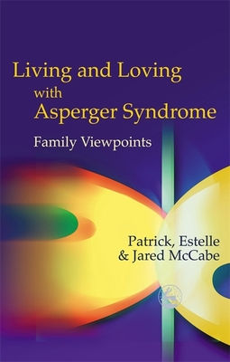 Living and Loving with Asperger Syndrome: Family Viewpoints - Priddy, Roger, and McCabe, Patrick, and McCabe, Estelle