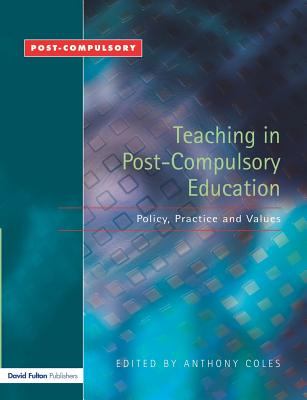 Teaching in Post-Compulsory Education: Policy, Practice and Values - Coles, Anthony (Editor), and McGrath, Karen (Editor)