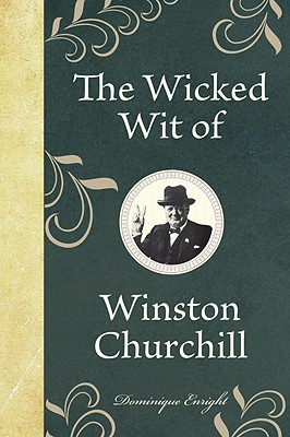 The Wicked Wit of Winston Churchill - Enright, Dominique