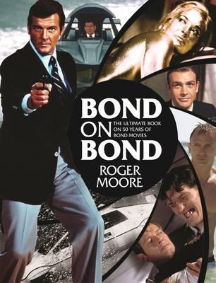 Bond on Bond: The Ultimate Book on 50 Years of Bond Movies - Moore, Roger, Sir