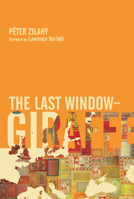 The Last Window: Giraffe: A Picture Dictionary for the Over Fives - Zilahy, Peter, and Wilkinson, Tim (Translated by), and Norfolk, Lawrence (Foreword by)