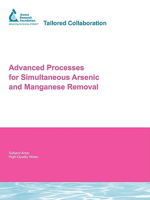 Advanced Processes for Simultaneous Arsenic and Manganese Removal - Chang, Yu Jung (Prepared for publication by), and Black, Bryan D (Prepared for publication by), and Chang, David, MD...