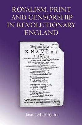 Royalism, Print and Censorship in Revolutionary England - McElligott, Jason