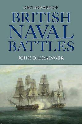 Dictionary of British Naval Battles - Grainger, John D