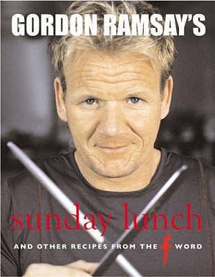 "Gordon Ramsay's Sunday Lunch: And Other Recipes from ""The F Word"" - Ramsay, Gordon, and Mead, Jill (Photographer)"