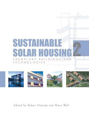 Sustainable Solar Housing Volume 2: Exemplary Buildings and Technologies - Hastings, S Robert (Editor), and Wall, Maria (Editor)
