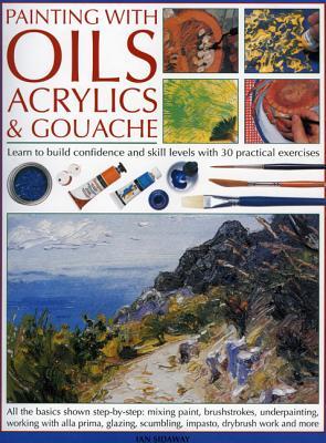 Painting with Oils Acrylics & Gouache - Sidaway, Ian