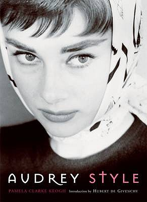 Audrey Style - Keogh, Pamela Clarke, and Givenchy, Hubert de (Introduction by)