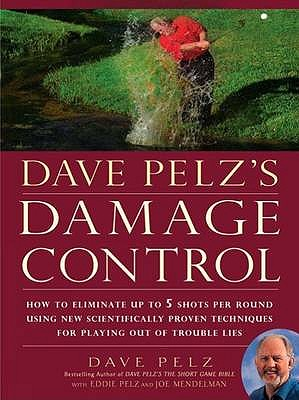 Dave Pelz's Damage Control: How to Avoid Disaster Scores - Pelz, Dave, and Pelz, Eddie, and Mendelman, Joel