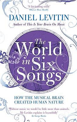 The World in Six Songs: How the Musical Brain Created Human Nature - Levitin, Daniel J.